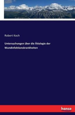 Untersuchungen Uber Die Atiologie Der Wundinfektionskrankheiten (Paperback)