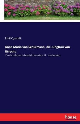 Anna Maria Von Schurmann, Die Jungfrau Von Utrecht (Paperback)