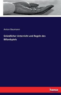 Grundlicher Unterricht Und Regeln Des Billardspiels (Paperback)