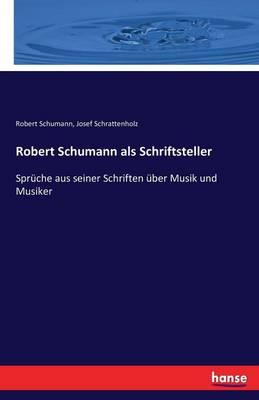 Robert Schumann ALS Schriftsteller (Paperback)