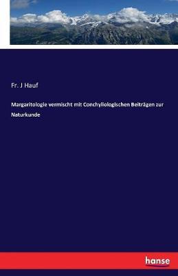 Margaritologie Vermischt Mit Conchyliologischen Beitragen Zur Naturkunde (Paperback)