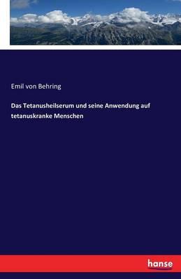 Das Tetanusheilserum Und Seine Anwendung Auf Tetanuskranke Menschen (Paperback)