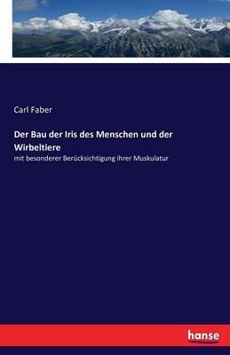 Der Bau Der Iris Des Menschen Und Der Wirbeltiere (Paperback)
