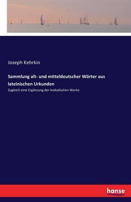 Sammlung Alt- Und Mitteldeutscher Worter Aus Lateinischen Urkunden (Paperback)
