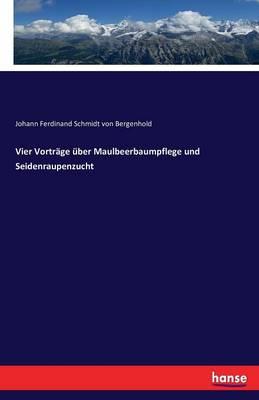 Vier Vortrage Uber Maulbeerbaumpflege Und Seidenraupenzucht (Paperback)