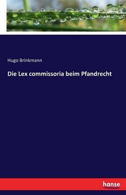 Die Lex Commissoria Beim Pfandrecht (Paperback)