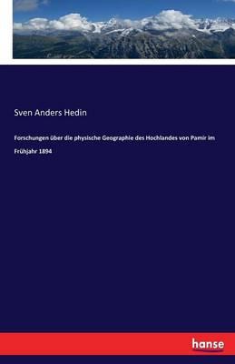 Forschungen Uber Die Physische Geographie Des Hochlandes Von Pamir Im Fruhjahr 1894 (Paperback)