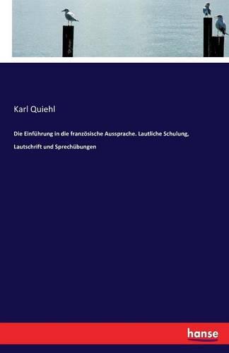 Die Einfuhrung in Die Franzosische Aussprache. Lautliche Schulung, Lautschrift Und Sprechubungen (Paperback)
