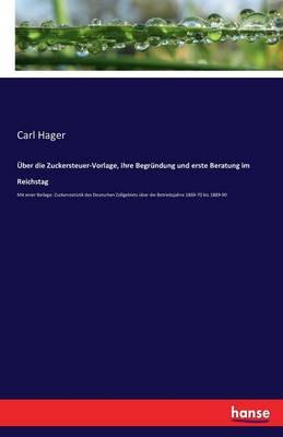 Uber Die Zuckersteuer-Vorlage, Ihre Begrundung Und Erste Beratung Im Reichstag (Paperback)