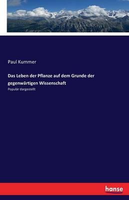 Das Leben Der Pflanze Auf Dem Grunde Der Gegenw rtigen Wissenschaft (Paperback)
