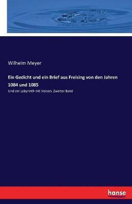 Ein Gedicht Und Ein Brief Aus Freising Von Den Jahren 1084 Und 1085 (Paperback)