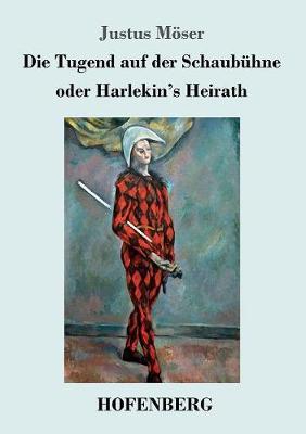 Die Tugend Auf Der Schaubuhne Oder Harlekin's Heirath (Paperback)