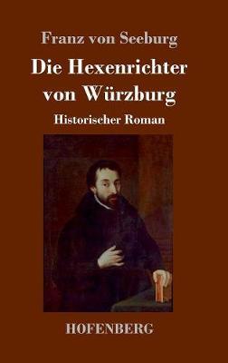 Die Hexenrichter Von Wurzburg (Hardback)