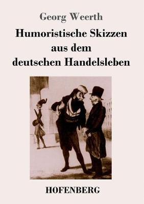 Humoristische Skizzen Aus Dem Deutschen Handelsleben (Paperback)