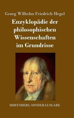 Enzyklopadie Der Philosophischen Wissenschaften Im Grundrisse (Hardback)