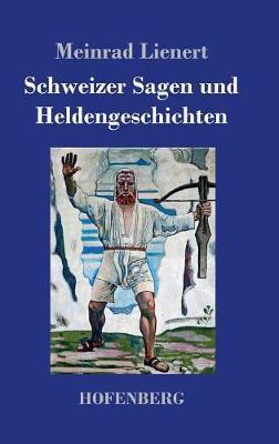 Schweizer Sagen Und Heldengeschichten (Hardback)