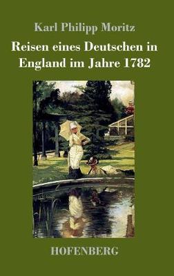 Reisen Eines Deutschen in England Im Jahre 1782 (Hardback)