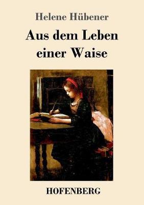Aus Dem Leben Einer Waise (Paperback)