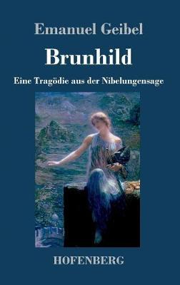 Brunhild: Eine Tragoedie aus der Nibelungensage (Hardback)