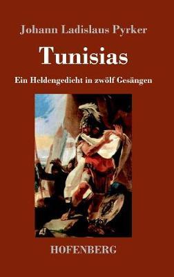 Tunisias: Ein Heldengedicht in zwoelf Gesangen (Hardback)