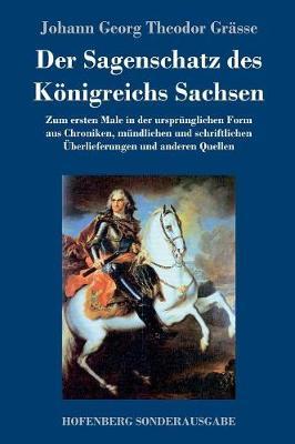 Der Sagenschatz Des Konigreichs Sachsen (Hardback)