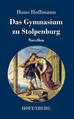 Das Gymnasium zu Stolpenburg: Novellen (Hardback)