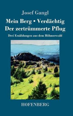Mein Berg / Verd chtig / Der Zertr mmerte Pflug (Hardback)