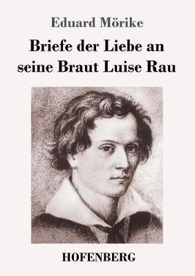 Briefe Der Liebe an Seine Braut Luise Rau (Paperback)