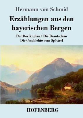 Erz hlungen Aus Den Bayerischen Bergen (Paperback)