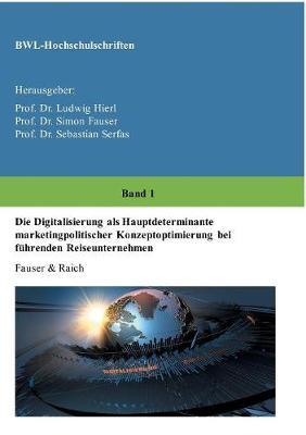 Die Digitalisierung ALS Hauptdeterminante Marketingpolitischer Konzeptoptimierung Bei Fuhrenden Reiseunternehmen (Paperback)