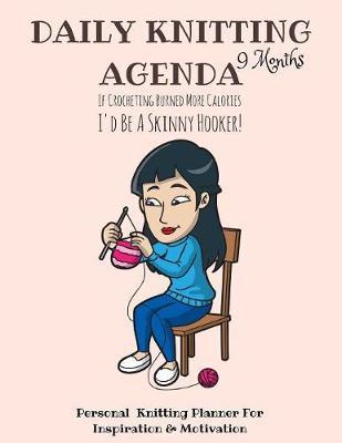 Daily Knitting Agenda (9 Months): Personal Knitting Planner for Inspiration & Motivation - Infinit Craft Agenda (Paperback)