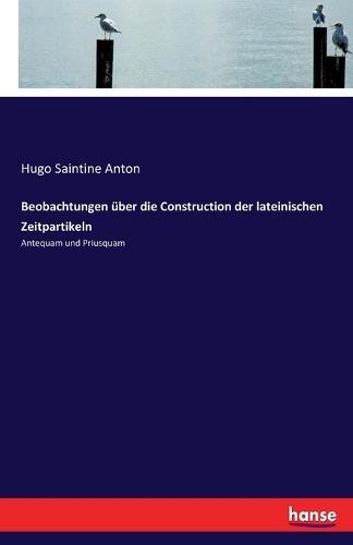 Beobachtungen Uber Die Construction Der Lateinischen Zeitpartikeln (Paperback)