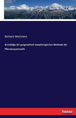 Grundzuge Der Geographisch-Morphologischen Methode Der Pflanzensystematik (Paperback)