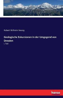 Geologische Exkursionen in Der Umgegend Von Dresden (Paperback)