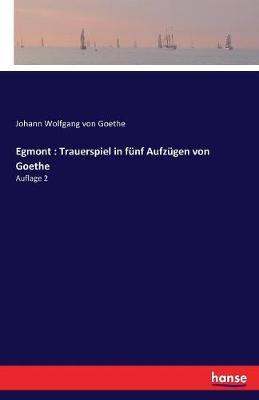 Egmont: Trauerspiel in Funf Aufzugen Von Goethe (Paperback)