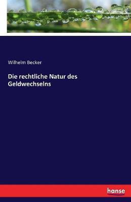 Die Rechtliche Natur Des Geldwechselns (Paperback)