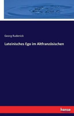 Lateinisches Ego Im Altfranzosischen (Paperback)