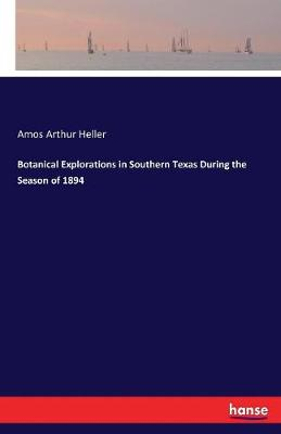 Botanical Explorations in Southern Texas During the Season of 1894 (Paperback)