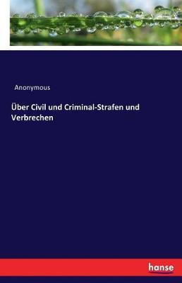Uber Civil Und Criminal-Strafen Und Verbrechen (Paperback)