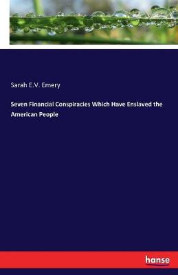 Seven Financial Conspiracies Which Have Enslaved the American People (Paperback)