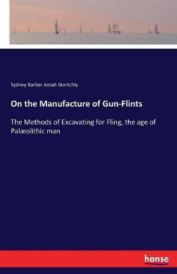 On the Manufacture of Gun-Flints (Paperback)