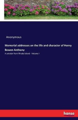 Memorial Addresses on the Life and Character of Henry Bowen Anthony (Paperback)
