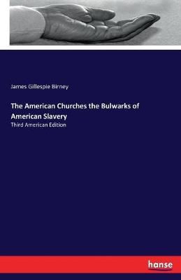 The American Churches the Bulwarks of American Slavery (Paperback)