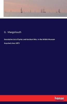 Descriptive List of Syriac and Karshuni Mss. in the British Museum Acquired Since 1873 (Paperback)