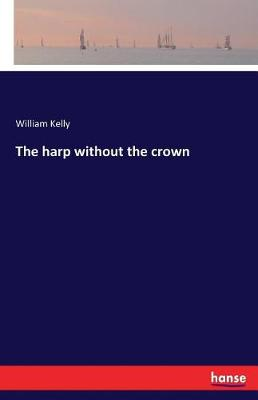The Harp Without the Crown (Paperback)
