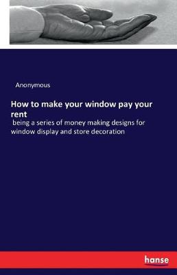 How to Make Your Window Pay Your Rent (Paperback)