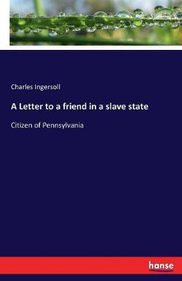 A Letter to a Friend in a Slave State (Paperback)