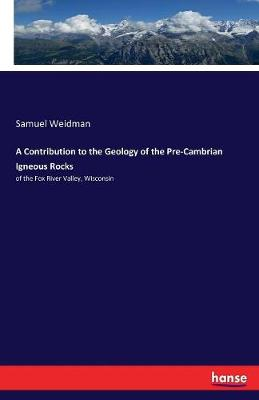 A Contribution to the Geology of the Pre-Cambrian Igneous Rocks (Paperback)