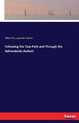 Following the Tow-Path and Through the Adirondacks Awheel (Paperback)