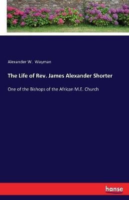 The Life of REV. James Alexander Shorter (Paperback)